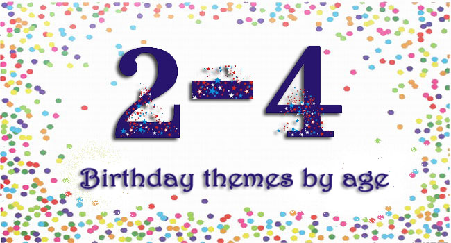 Birthday Themes By Age 2 4 Printable